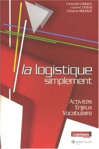 9782878807370: La logistique simplement : Activit�s, enjeux, vocabulaire