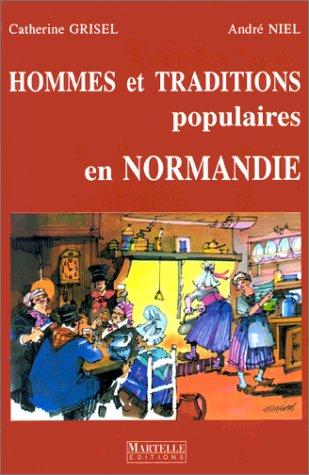 Hommes et traditions populaires en Normandie: Catherine Grisel; André