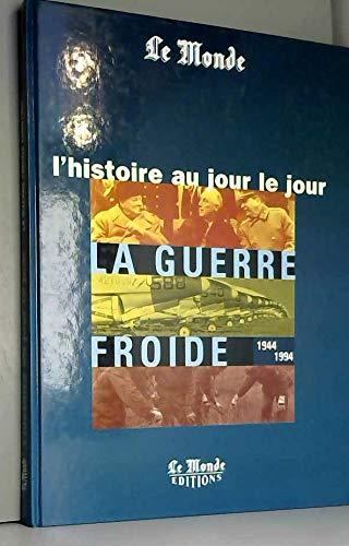 La Guerre froide: 1944-1994 (Histoire au jour le jour) (French Edition): Collectif