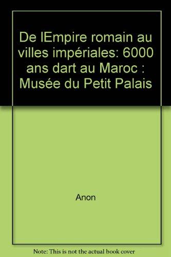 9782879000220: De l'Empire Romain Aux Villes Imperiales: 6000 Ans d'Art Au Maroc (French Edition)