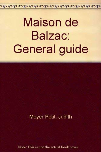 Maison De Balzac: General Guide [Dec 31,: Meyer-Petit, Judith