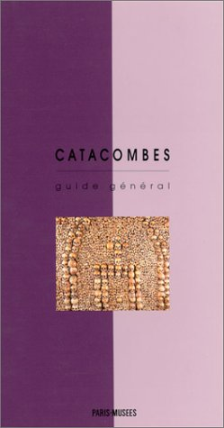 Guide general catacombes (PARIS MUSEES): Paris