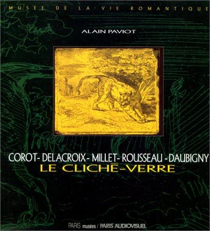 9782879002002: Le Cliche-Verre: Corot, Delacroix, Millet, Rousseau, Daubigny (French and English Edition)