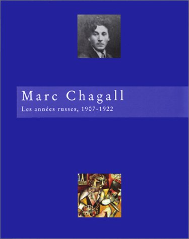 Marc Chagall: Les annees russes, 1907-1922 : Chagall, Marc