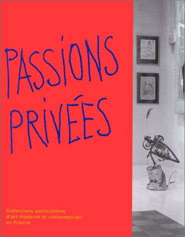 9782879002316: Passions privées. Collections particulières d'art moderne et contemporain en France