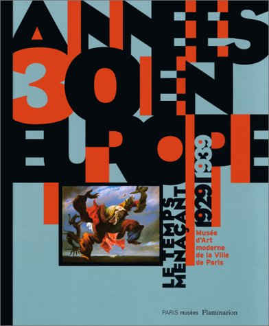 Annees 30 En Europe Le Temps Menacant 1929-1939: Exposition du 20 fevrier au 25 mai 1997, Musee d&#...