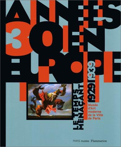 Annees 30 En Europe Le Temps Menacant 1929-1939: Exposition du 20 fevrier au 25 mai 1997, Musee d'Art moderne de la Ville de Paris (French Edition) (2879003237) by Musée d'art moderne de la ville de Paris