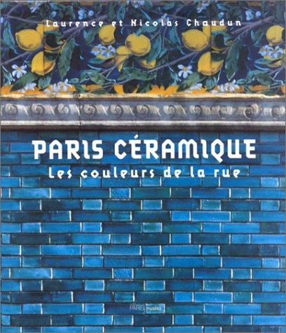PARIS CERAMIQUE. Les couleurs de la rue: Chaudun, Nicolas / Chaudun, Laurence