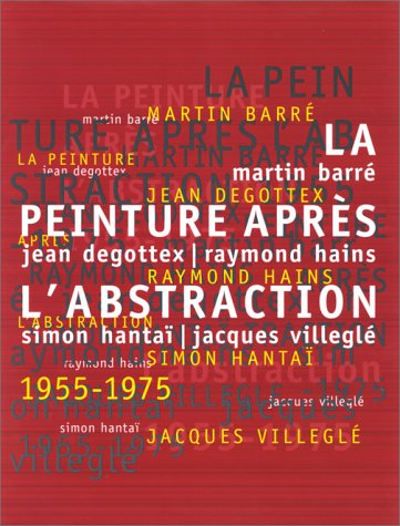 La Peinture Apres l'Abstraction: Martin Barre, Jean Degottex, Raymond Hains, Simon Hantai, Jacques Villegle (English and French Edition) (2879004608) by Alain Cueff; Beatrice Parent; et al