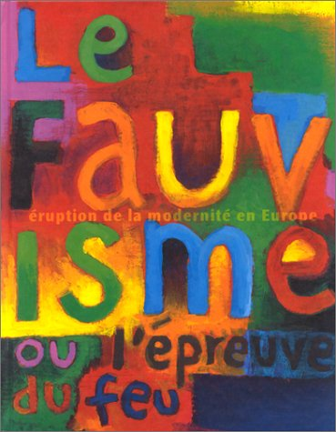 Le fauvisme ou l'epreuve du feu: Eruption de la modernite en Europe (French Edition) (2879004632) by Musée d'art moderne de la ville de Paris