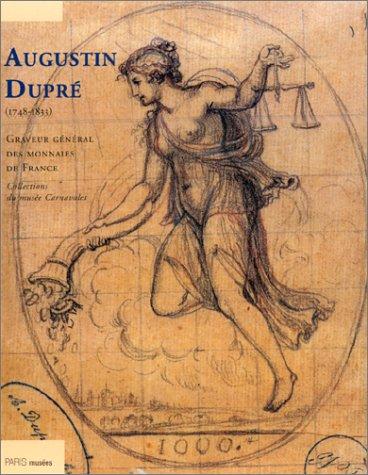 Augustin Dupre Graveur general des monnaies de France: Collectif