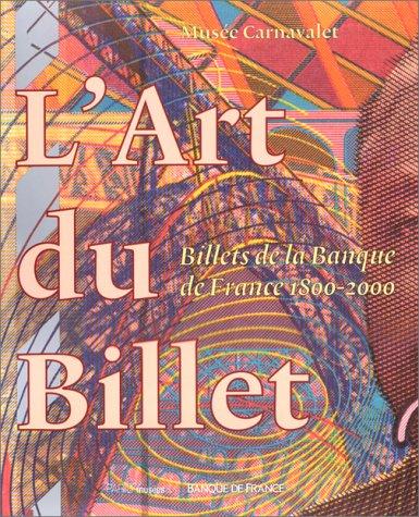 9782879004877: L'art du billet: Billets de la Banque de France, 1800-2000 : Musée Carnavalet, 1er avril-11 juin 2000 (French Edition)