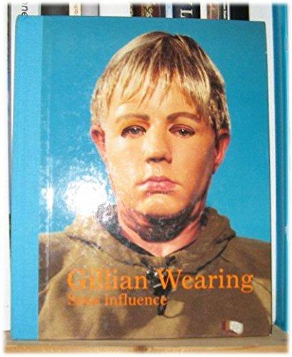 Gillian Wearing: Sous Influence: Wearing, Gillian