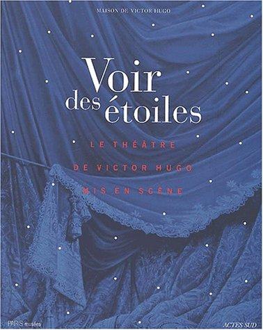 Voir des étoiles : Les grandes heures du théâtre de Victor Hugo: Danielle ...