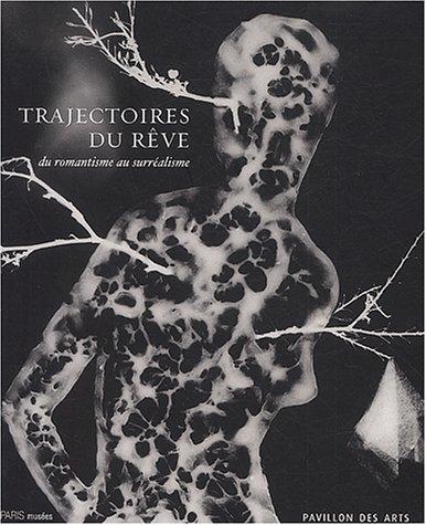 9782879007670: Trajectoires Du Reve: Du Romantisme Au Surrealisme: Pavillon Des Arts, 7 Mars-7 Juin 2003