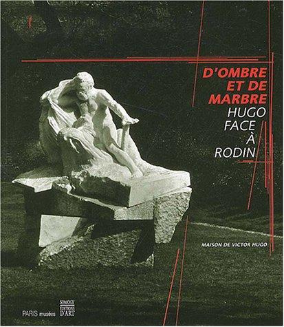 D'ombre et de marbre : Hugo face à Rodin: MOLINARI ( Danielle ) [ Dir ]