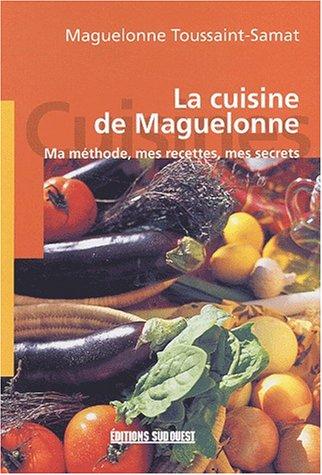 9782879014906: La cuisine de Maguelonne. Ma m�thode, mes recettes, mes secrets