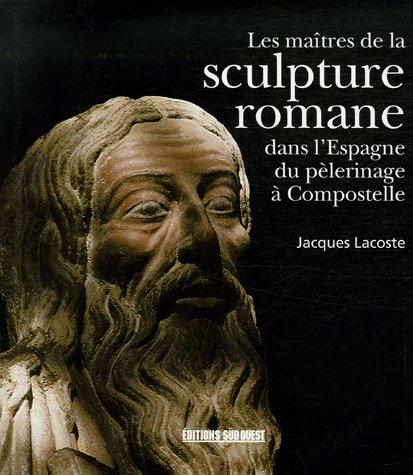 9782879015781: Les maîtres de la sculpture romane dans l'Espagne du pèlerinage à Compostelle