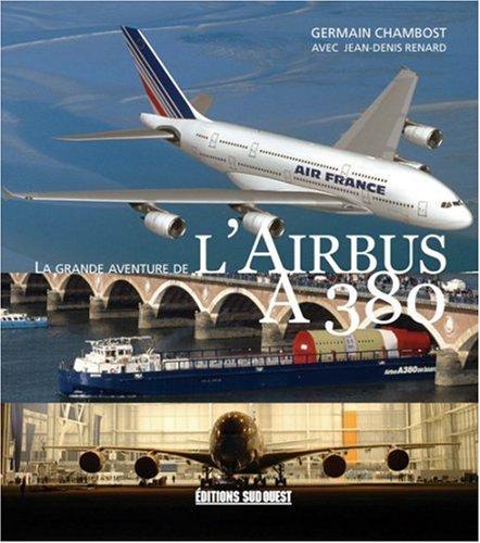 La grande aventure de l'Airbus A380: Renard, Jean-Denis