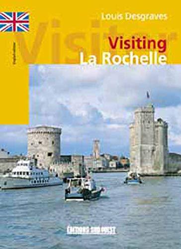 Visiter La Rochelle (French Edition): Desgraves, Louis