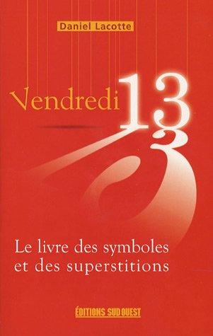 Vendredi 13 : Le livre des symboles: Daniel Lacotte