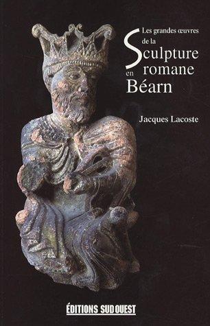 9782879017884: LES GRANDES OEUVRES DE LA SCULTURE ROMANE EN BEARN