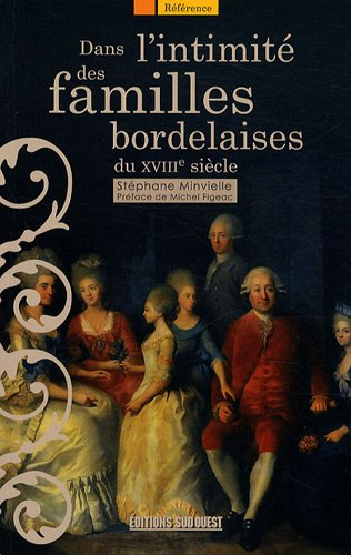 9782879018713: Dans l'intimité des familles bordelaises : Les élites et leurs comportements au XVIIIe siècle