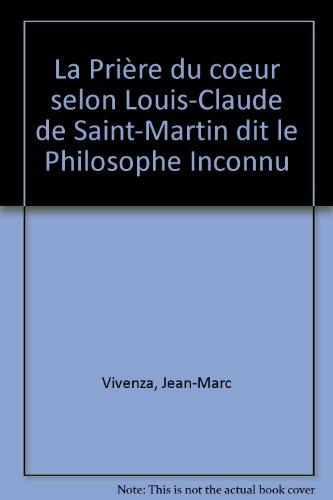 9782879130972: La Pri�re du coeur selon Louis-Claude de Saint-Martin dit le Philosophe Inconnu