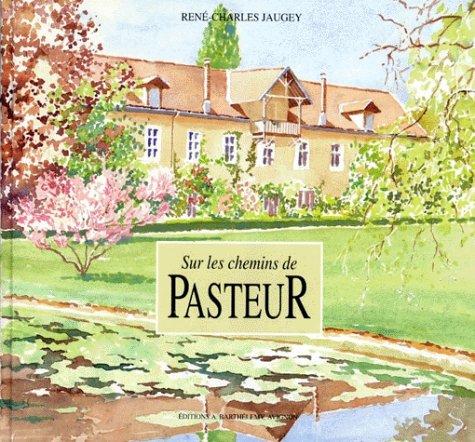 Sur les chemins de Pasteur (French Edition): Jaugey, Rene-Charles