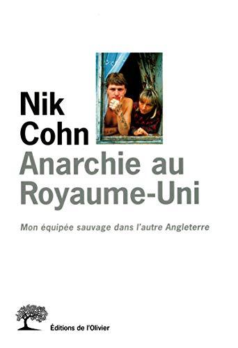 """""""anarchie au royaume uni ; mon equipee sauvage dans l'autre angleterre"""": Nik Cohn"""