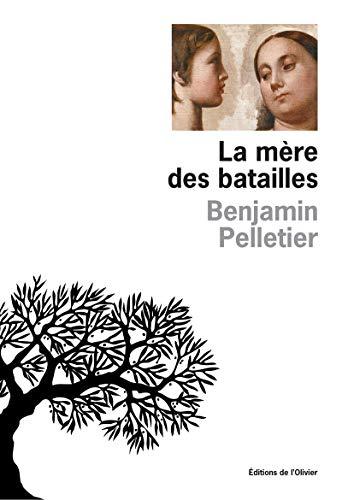 Mère des batailles (La): Pelletier, Benjamin