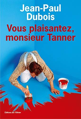 Vous plaisantez, monsieur Tanner: Dubois Jean-Paul