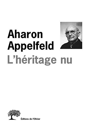 Héritage nu (L'): Appelfeld, Aharon