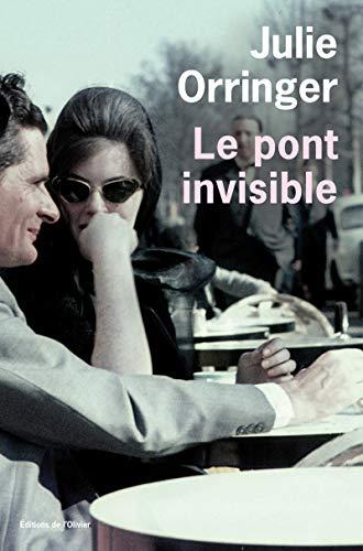 Pont invisible (Le): Orringer, Julie