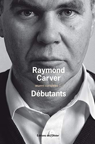 DEBUTANTS OEUVRES COMPLETES 1: CARVER RAYMOND