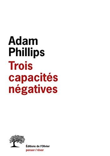 Trois capacités négatives: Phillips, Adam