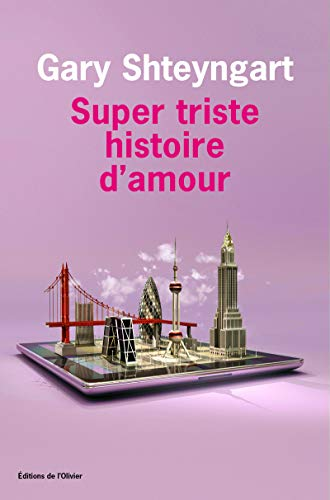 Super Sad True Love Story (FRENCH EDITION) Super triste histoire d'amour: Gary Shteyngart
