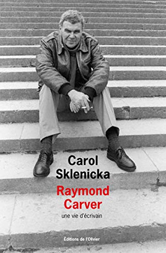 RAYMOND CARVER UNE VIE D ECRIVAIN: SKLENICKA CAROL
