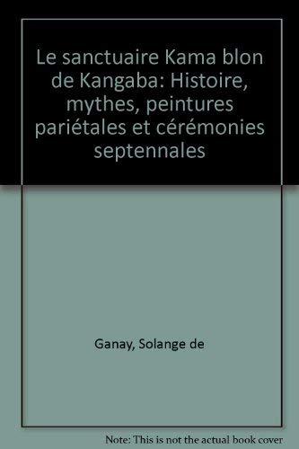 Le sanctuaire Kama blon de Kangaba: Histoire, mythes, peintures pariétales et cér&...