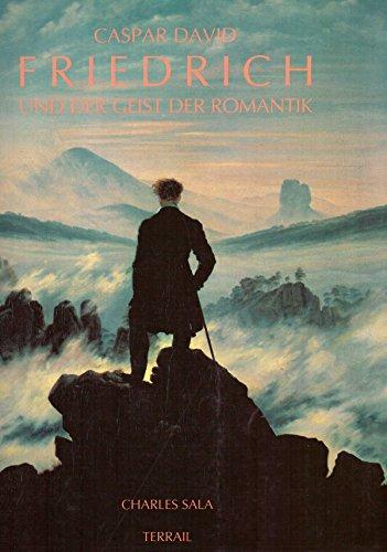 Caspar David Friedrich und der Geist der Romantik.: Sala, Charles