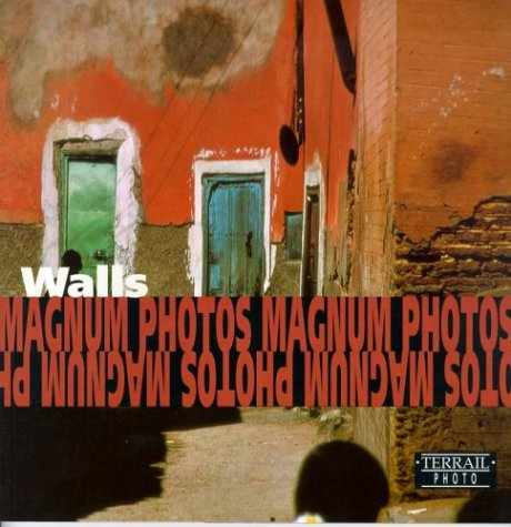 9782879391700: Walls/Murs/Mauern: Photographs of Magnum Photos/Photographies De Magnum Photos/Fotografien Von Magnum Photos (Terrail Photo Series)