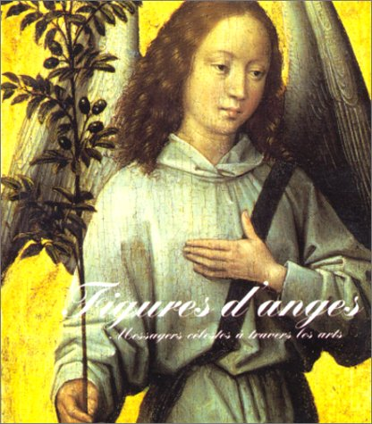Figures d'Anges. Messagers celestes a travers les arts