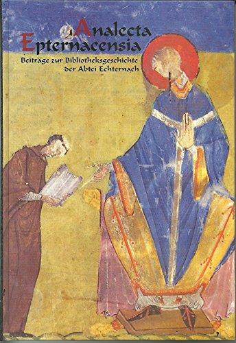 Analecta Epternacensia. Beiträge zur Bibliotheksgeschichte der Abtei Echternach.: Deitz, Luc (...