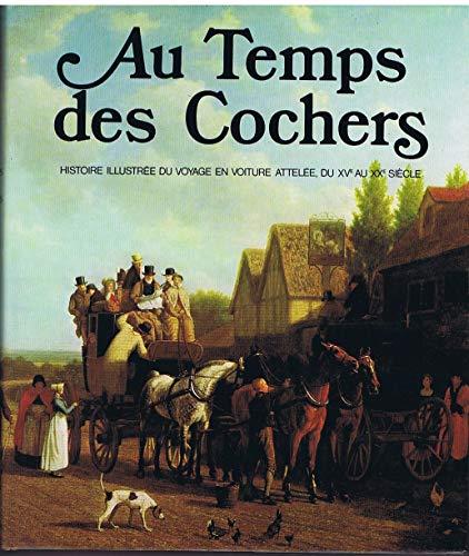 Au temps des cochers: Histoire illustree du voyage en voiture attelee du XVe au XXe siecle (French Edition) (2880010195) by Jobe, Joseph