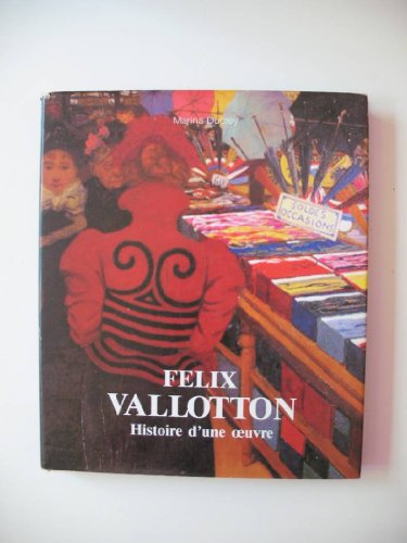 Felix Vallotton: La Vie, La Technique, L'uvre Peint: Vallotton, Felix; Ducrey, Marina