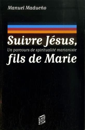 Suivre Jesus, fils de Marie (French Edition): Manuel Madueno