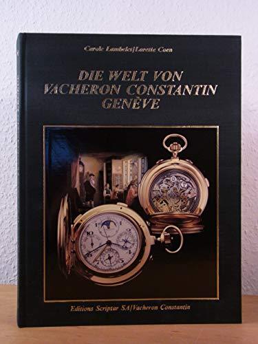 Die Welt von Vacheron Constantin, Genève. Lorette Coen. Übers. von Hans Rotzler: Lambelet, Carole, ...