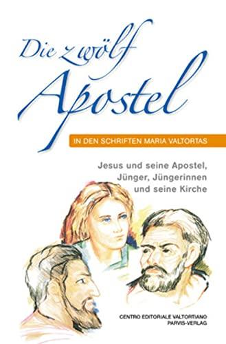 9782880228675: Die zwölf Apostel in den Schriften Maria Valtortas: Jesus und seine Apostel, Jünger, Jüngerinnen und seine Kirche