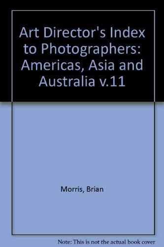 Art Directors' Index to Photographers, No. 11: Asia, Australasia the Americas: Morris, Brian