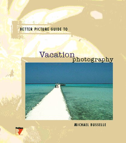 Vacation Photography (Better Picture Guide Series) (9782880464431) by Michael Busselle
